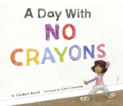 A Day With No Crayons By Rusch, Elizabeth/ Cameron, Chad (ILT)